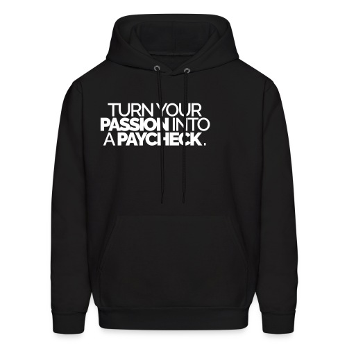 Turn Your Passion Into A Paycheck - Men's Hoodie