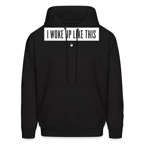 I Woke Up Like This - Men's Hoodie