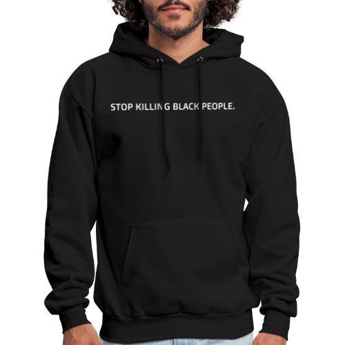 Stop Killing Black People. - Men's Hoodie