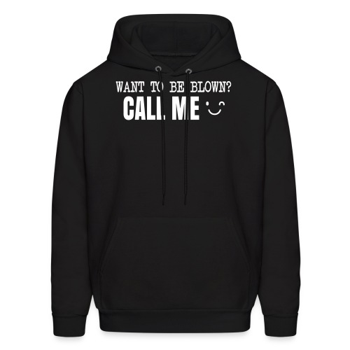 Want To Be Blown? Call Me T-shirt - Men's Hoodie