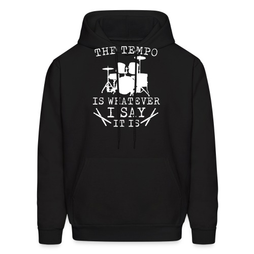 Tempo Is Whatever I Say It Is Drummer - Men's Hoodie