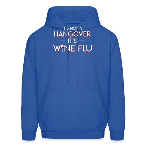 Its Not Hangover Its Wine Flu Wine Lover - Men's Hoodie