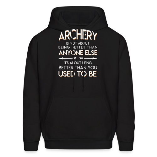 Archery Lover Better Than You Used To Be - Men's Hoodie