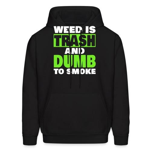 Weed Is Trash - Men's Hoodie
