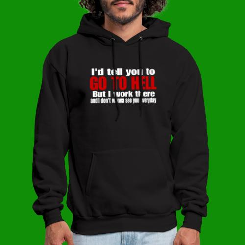 Go To Hell - I Work There - Men's Hoodie