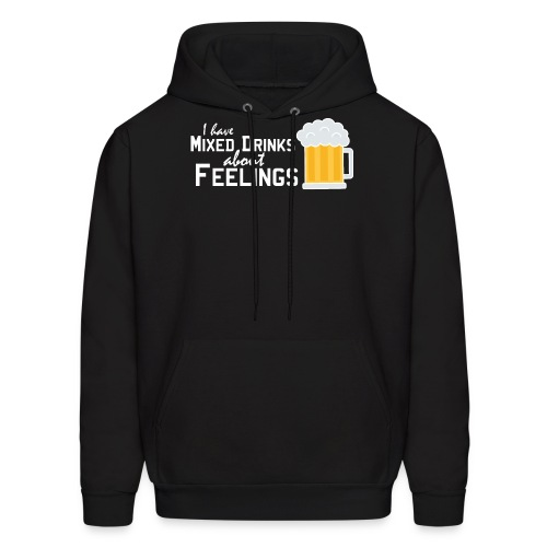 I have mixed drinks about feelings - Men's Hoodie