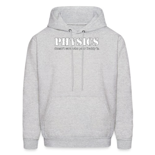 Physics doesn't care who your Daddy is. - Men's Hoodie