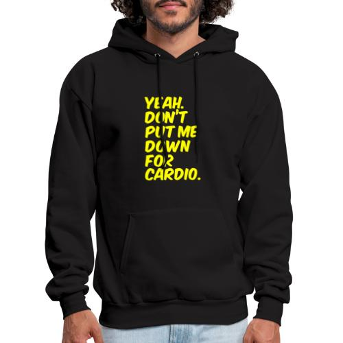 Yeah, Don't Put Me Down For Cardio - Men's Hoodie