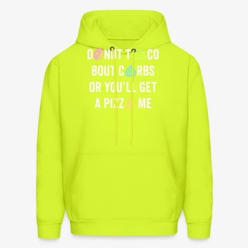 Donut Taco Bout Carbs Or You'll Get A Pizza Me v1 - Men's Hoodie