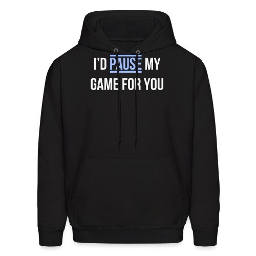 I'd pause my game for you