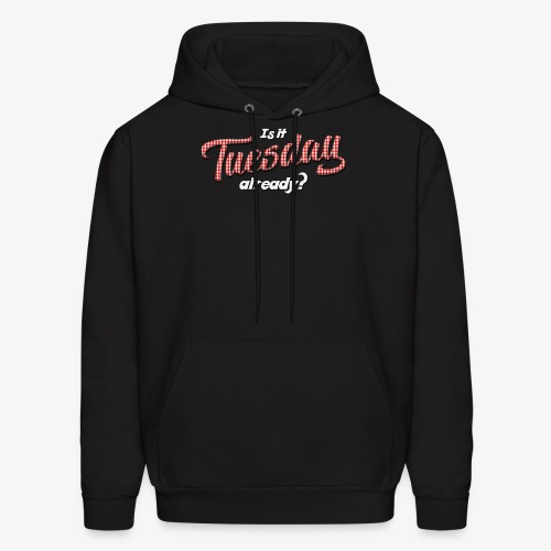Is It Tuesday Already? - subscribers - Men's Hoodie