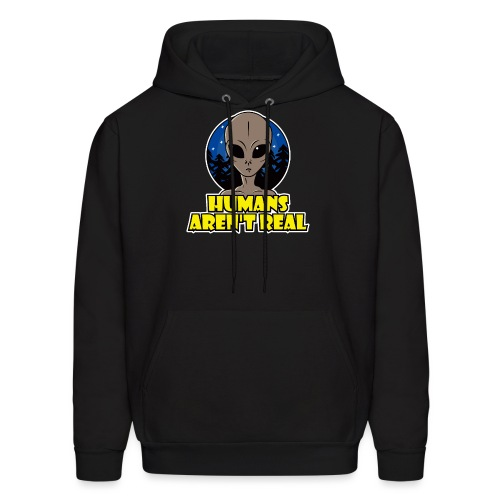 Humans Arent Real - Men's Hoodie