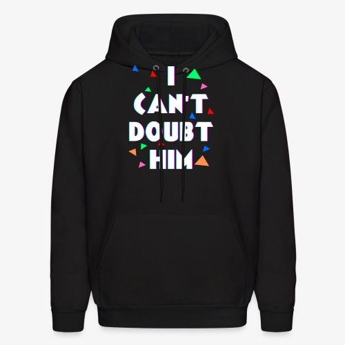 I Cant Doubt Him - Men's Hoodie