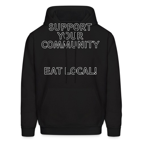 Support You Community, Eat Local! - Men's Hoodie