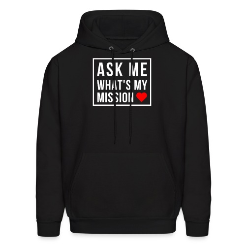 Ask Me What's My Mission - Men's Hoodie