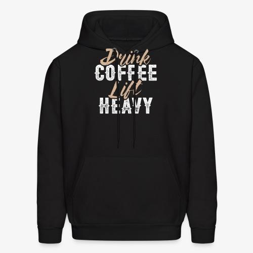 Drink Coffee Lift Heavy - Men's Hoodie