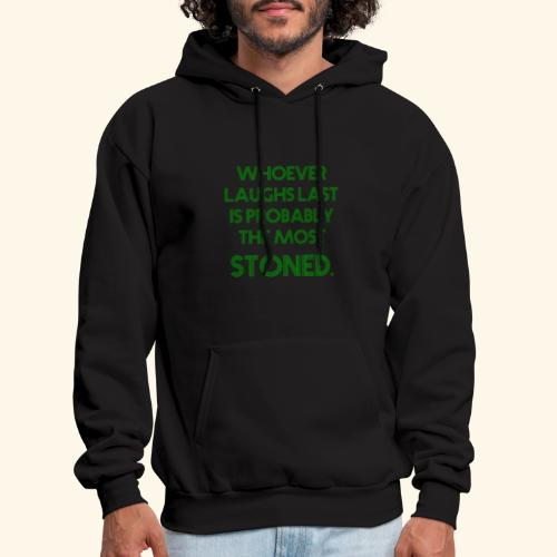 Whoever laughs last is probably the most stoned. - Men's Hoodie