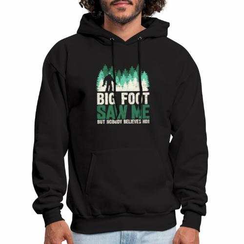 BIG FOOT SAW ME BUT NOBODY BELIEVES HIM - Men's Hoodie
