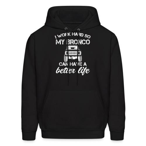I work Hard Bronco Better Life Men's T-Shirt - Men's Hoodie