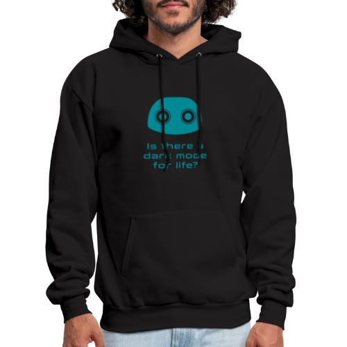 Is there a dark mode for life? - Men's Hoodie