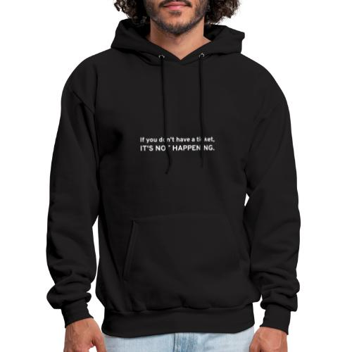 If You Don't Have A Ticket, IT'S NOT HAPPENING - Men's Hoodie