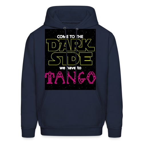 COME TO THE DARK SIDE WE HAVE TO TANGOO - Men's Hoodie