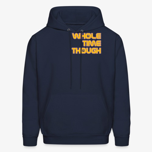 Whole Time Though - Men's Hoodie