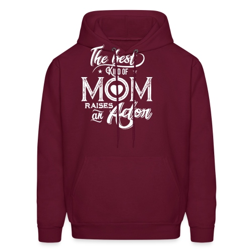 The Best Kind Of Mom Raises An Actor, Mother's Day - Men's Hoodie