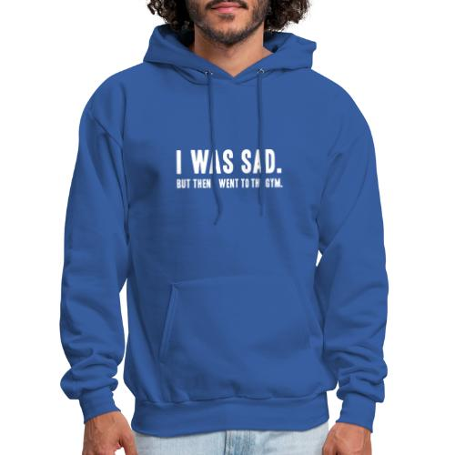 i was sad but then I went to the gym - Men's Hoodie