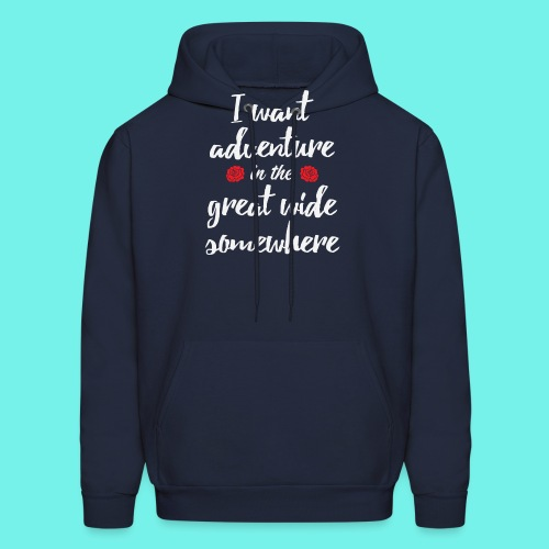 I want adventure in the great wide somewhere shirt - Men's Hoodie