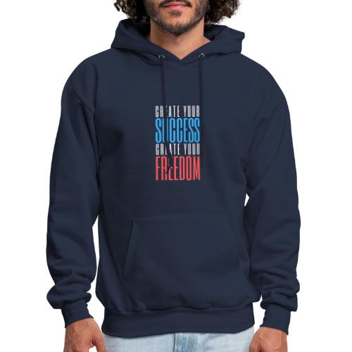 Create Your Success | Create Your Freedom - Men's Hoodie