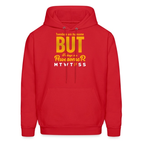 Tuesdays Are Awesome But Fridays Are Awesomer Tee - Men's Hoodie