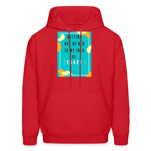 Getting out of bed is crazy - Men's Hoodie