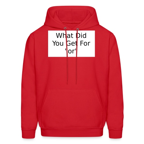 What did you get for or Tee - Men's Hoodie