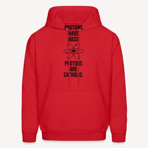 PROTONS HAVE MASS . PROTONS ARE CATHOLIC. - Men's Hoodie