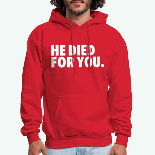 HE DIED FOR YOU - Men's Hoodie