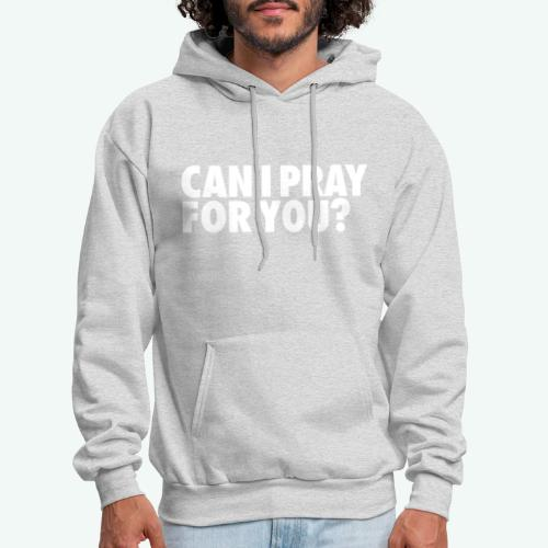CAN I PRAY FOR YOU - Men's Hoodie