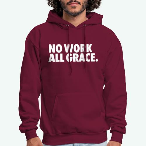 NO WORK ALL GRACE - Men's Hoodie
