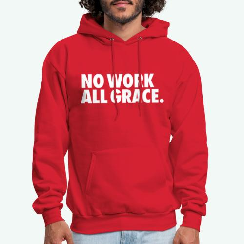 NO WORK ALL GRACE - Men's Hoodie