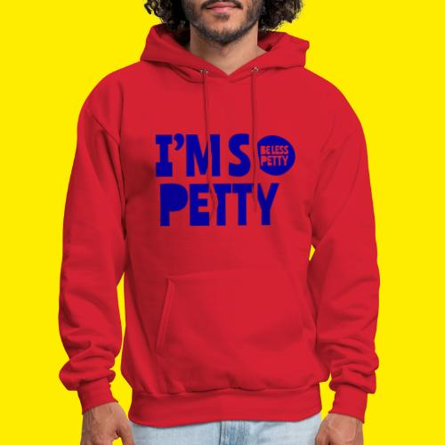 I'm So Petty Royal Blue - Men's Hoodie