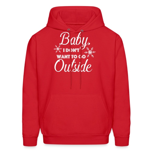 Baby I Don't Want To Go Outside - Men's Hoodie