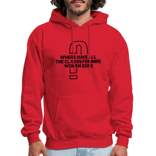 Where Have All The Classy Feminine Women Gone? - Men's Hoodie
