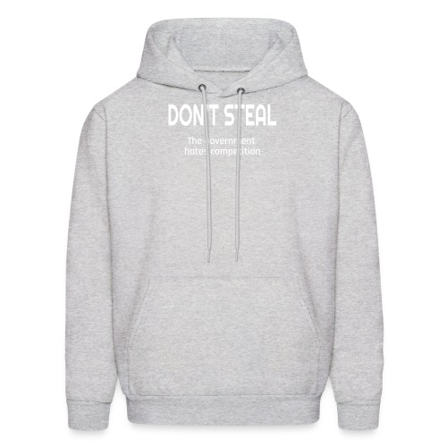 Don't Steal The Government Hates Competition - Men's Hoodie