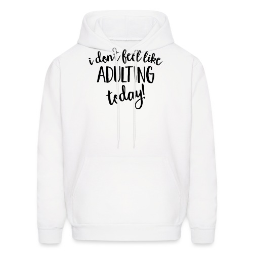 I don't feel like ADULTING today! - Men's Hoodie