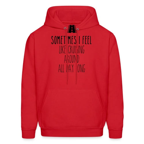 Sometimes I feel like I cruising around all day - Men's Hoodie