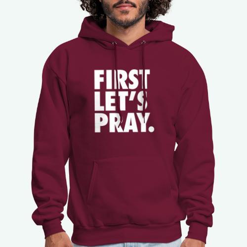 FIRST LET S PRAY - Men's Hoodie