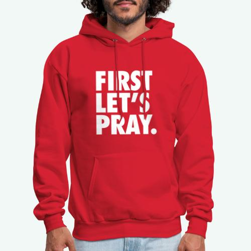 FIRST LET S PRAY - Men's Hoodie
