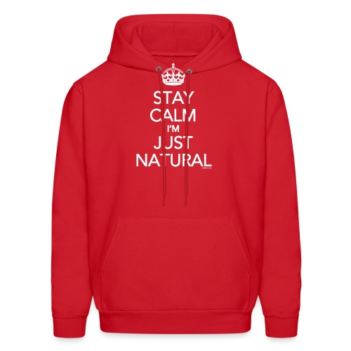Stay Calm Im Just Natural_GlobalCouture Women's T- - Men's Hoodie