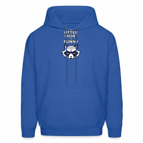 My Otter Shirt Is Funny - Men's Hoodie