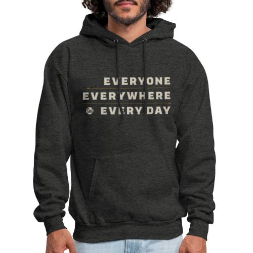 Everyone, Everywhere, Every Day - Men's Hoodie